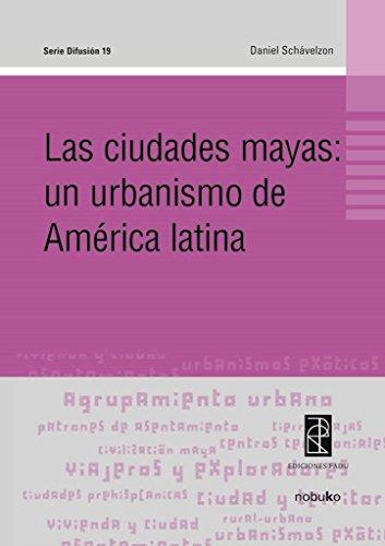 Las Ciudades Mayas:Un Urbanismo De America Latina