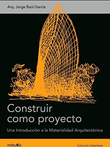 9789875842250: Construir como proyecto / Build as a Project: Una Introduccion a La Materialidad Arquitectonica / an Introduction to Architectural Materials (Spanish Edition)