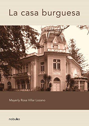 Casa burguesa, la (Spanish Edition): Villar Lozano, Mayerly