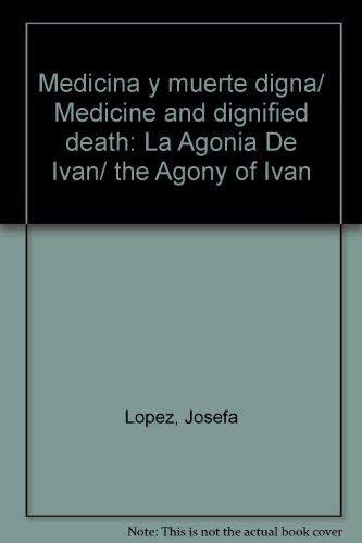 9789875910843: Medicina y muerte digna/ Medicine and dignified death: La Agonia De Ivan/ the Agony of Ivan (Spanish Edition)