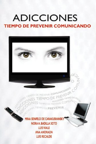Adicciones. Tiempo De Prevenir Comunicando: Mina Seinfeld De