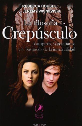 9789875991712: La filosofia de Crepusculo. Vampiros, vegetarianos y la busqueda de la inmortalidad (Spanish Edition)