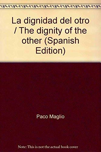 9789875991927: Dignidad del otro Puentes entre la biologia y la biografia (Spanish Edition)