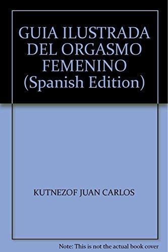 GUIA ILUSTRADA DEL ORGASMO FEMENINO (Spanish Edition): COHEN, FERNANDA; KUSNETZOFF,