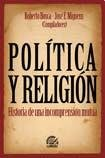 POLITICA Y RELIGION. HISTORIA DE UNA INCOMPRENSION MUTUA: BOSCA, ROBERTO; MIGUENS, JOSE (...