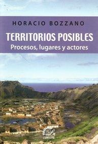 TERRITORIOS POSIBLES. PROCESOS, LUGARES Y ACTORES: BOZZANO, HORACIO