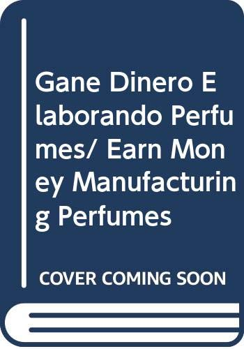9789876100366: Gane Dinero Elaborando Perfumes/ Earn Money Manufacturing Perfumes (Spanish Edition)