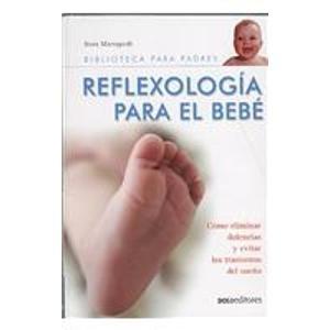 9789876101165: Reflexologia Para El Bebe/ Reflexology For The Baby: Como Eliminar Dolencias Y Evitar Los Trastornos Del Sueno (Spanish Edition)