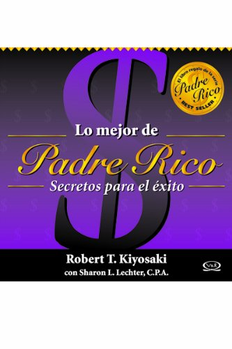 Lo mejor de padre rico/ The Best of Rich Dad: Secretos para el exito/ Secrets for Success...
