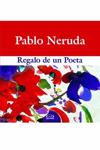 REGALO DE UN POETA-PABLO NERUDA: Pablo Neruda