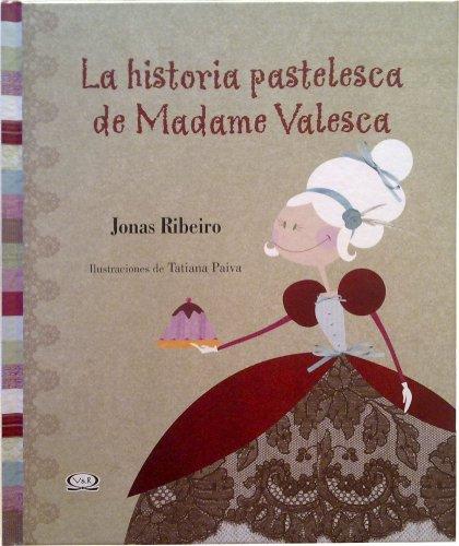 HISTORIA PASTELESCA DE MADAME VALESCA, LA (Spanish Edition): RIBEIRO JONAS