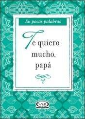 9789876125215 Te Quiero Mucho Papa Abebooks 9876125214