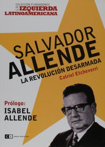 Salvador Allende: la revolución desarmada: Etcheverri, Catriel