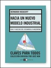 Hacia un nuevo modelo industrial/ Towards an New Industrial Model: Idas Y Vueltas Del Desarrollo Argentino