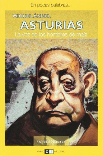 9789876140713: Miguel Angel Asturias: La voz de los hombres de maiz/The Men of Maize Voice (En pocas palabras/In a Few Words)