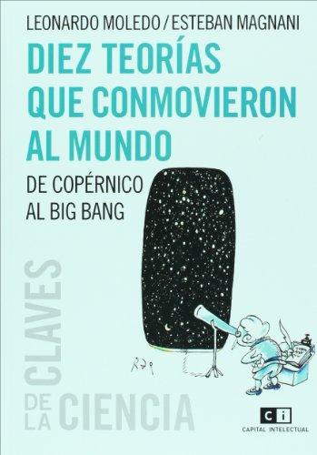 9789876141673: Diez teorias que conmovieron al mundo: de Copernico al Bing Bang (Spanish Edition)