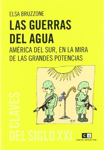 Guerras del agua, Las. América del Sur,: Bruzzone, Elsa [Argentina]: