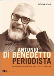 9789876143202: Antonio Di Benedetto periodista / Antonio Di Benedetto journalist: Una historia que pone en tela de juicio el rol de la profesion / A Story That Puts ... the Role of the Profession (Spanish Edition)