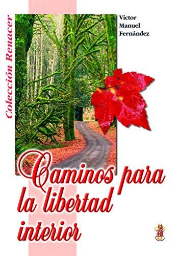 CAMINOS PARA LA LIBERTAD INTERIOR: FERNANDEZ, VICTOR MANUEL
