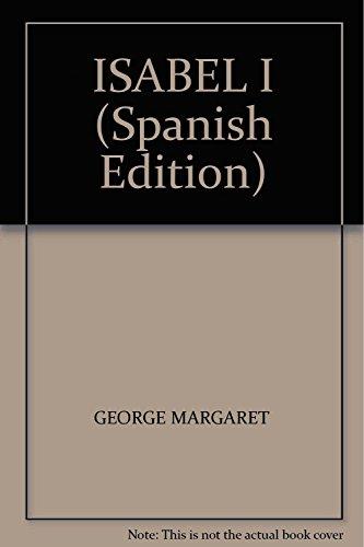 ISABEL I (Spanish Edition): GEORGE MARGARET