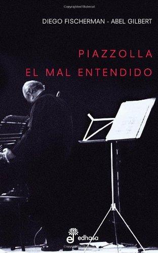 9789876280631: Piazzolla. El mal entendido. Un estudio cultural.