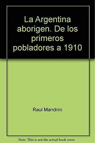 9789876290272: La Argentina aborigen. De los primeros pobladores a 1910 (Spanish Edition)