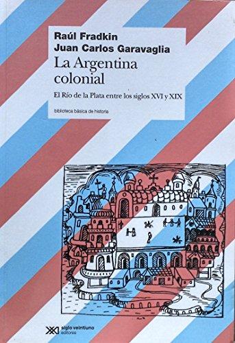 Argentina colonial. El Rio de la Plata: Raul Fradkin ,