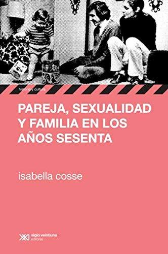 9789876291378: Pareja, sexualidad y familia en los anos sesenta (Spanish Edition)