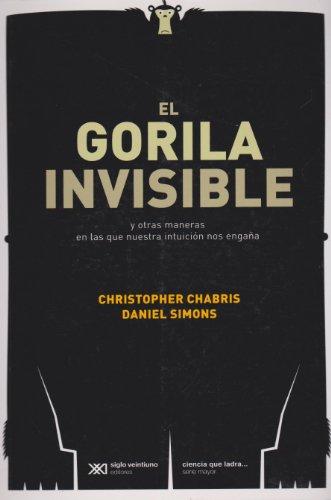9789876291682: El Gorila invisible y otras maneras en la que nuestra intuicion nos engana (Spanish Edition)
