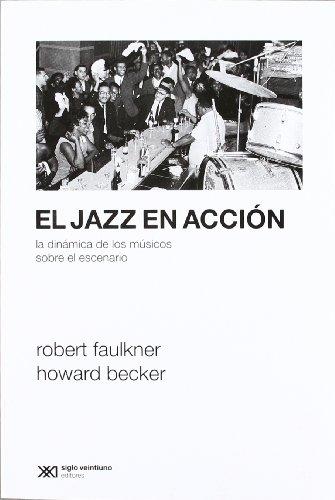 Jazz en accion, (El) La dinamica de los musicos sobre el escenario.: Faulkner, Robert