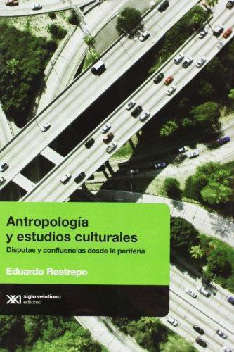Antropologia y estudios culturales. Disputas y confluencias: Restrepo, Eduardo