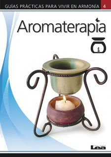 Aromaterapia/ Aromatherapy (Guias Practicas Para Vivir En Armonia/ Practical Guides to ...