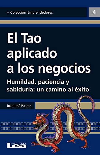 9789876340243: El Tao Aplicado a Los Negocios: Humildad, Paciencia y Sabiduria: Un Camino Al Exito (Emprendedores)