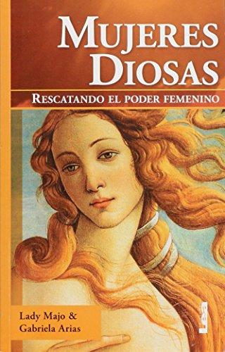 Mujeres diosas/ Women Goddesses: Rescatando el poder femenino/ Rescuing the Feminine ...