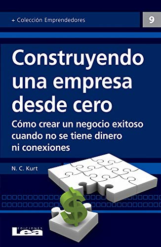 9789876341332: Construyendo Una Empresa Desde Cero: Como Crear Un Negocio Exitoso Cuando No Se Tiene Dinero Ni Conexiones (Emprendedores / Entrepreneurs)
