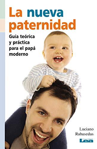 9789876341639: La nueva paternidad: Guía teórica y práctica para el papá moderno (Nueve Lunas / Nine Moons) (Spanish Edition)