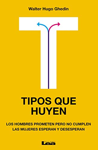 9789876342087: Tipos que huyen: Los hombres prometen pero no cumplen, las mujeres esperan y desesperan (Spanish Edition)