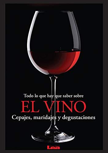 9789876342568: Todo Lo Que Hay Que Saber Sobre El Vino: Cepajes, Maridajes y Degustaciones
