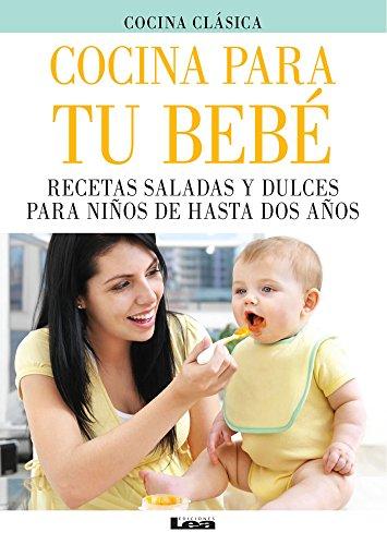 9789876343497: Cocina Para Tu Bebe: Recetas Saladas y Dulces Para Ninos de Hasta DOS Anos