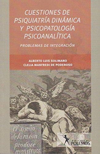 9789876490757: CUESTIONES DE PSIQUIATRÍA DINÁMICA Y PSICOPATOLOGÍA PSICOANALÍTICA. Problemas de Integración