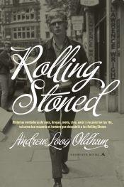 9789876580823: Rolling Stoned: Historias verdaderas de sexo, drogas, moda, cine, amor y rocanrol en los '60, tal como las recuerda el hombre que descubrio a los ... Roll in the 60's, as the Man who discovered