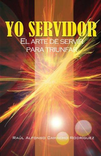 9789876650823: Yo servidor. El arte de servir para triunfar (Spanish Edition)