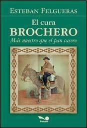 CURA BROCHERO, MAS NUESTRO QUE: ESTEBAN, FELGUERAS