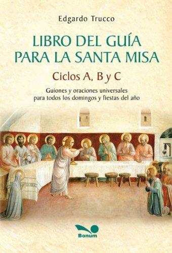 9789876670258: Libro del guia para la Santa Misa / Leader's Book to the Holy Mass: Guiones y oaciones universales para todos los domingos y fiestas del ano / Scripts ... and Holidays of the year (Spanish Edition)