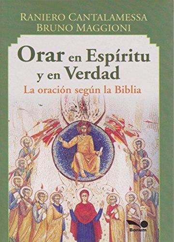 Orar en espiritu y en verdad / Pray in Spirit and in Truth: La oracion segun la Biblia / ...