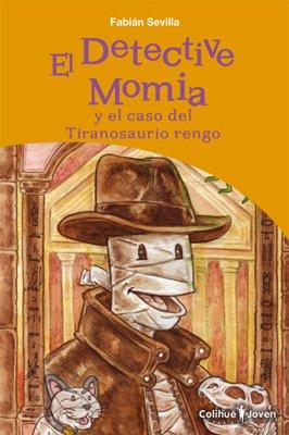 9789876840040: El detective momia y el caso del Tiranosaurio rengo