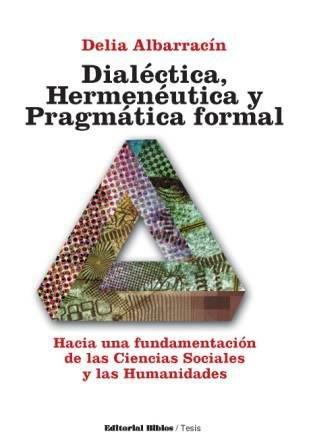 Dialectica, hermeneutica y pragmatica formal: Albarracin, Delia