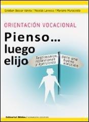 ORIENTACION VOCACIONAL: PIENSO. LUEGO ELIJO. TESTIMONIOS, REFLEXIONES Y EJERCICIOS PARA UNA BUENA ...