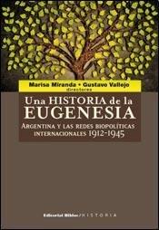 9789876910286: Una historia de la eugenesia. Argentina y las redes biopolíticas internacionales, 1912-1945
