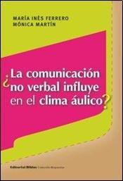 LA COMUNICACION NO VERBAL INFLUYE EN EL CLIMA AULICO?: FERRERO, MARIA INES; MARTIN, MONICA